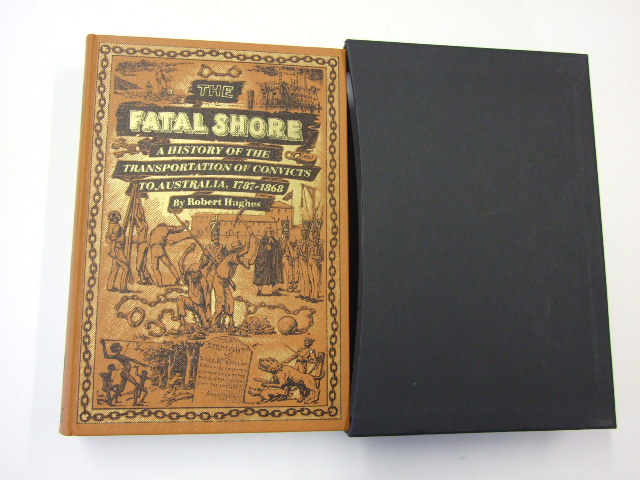 The Fatal Shore - A History of the Transportation of Convicts to Australia 1787 - 1868